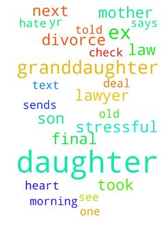 My daughters divorce is not final. My ex son in law - My daughters divorce is not final. My ex son in law pulled a rotten deal on her. He took their 16 yr old daughter out to Buffalo to pick up a check that his parents had left for each one if the grandchildren. My granddaughter was very impressed. then the next day Mon he took her and bought her a 900.00 phone that afternoon they called the lawyer and told him she wanted to live with her father. the very next morning they met at the lawyers…