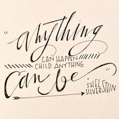 """Anything can happen, child anything can be."" Shel Silverstein Lettering by Alexandra Nelson. The Words, Cool Words, Great Quotes, Quotes To Live By, Inspirational Quotes, Motivational, Words Quotes, Me Quotes, Sayings"