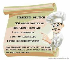 Vocabulary, Grammar, Pronunciation, Joy of Learning and Understanding of the Culture.Mix all the ingredients well and let them cook for a few months. Your perfect German is done! Languages Online, World Languages, German Resources, Job Career, German Language, Embedded Image Permalink, Vocabulary, Helpful Hints, Acting