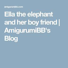 Ella the elephant and her boy friend | AmigurumiBB's Blog