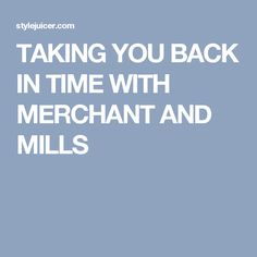 TAKING YOU BACK IN TIME WITH MERCHANT AND MILLS