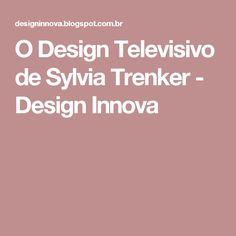 O Design Televisivo de Sylvia Trenker - Design Innova