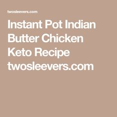 Instant Pot Indian Butter Chicken Keto Recipe twosleevers.com