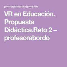 VR en Educación. Propuesta Didáctica.Reto 2 – profesorabordo