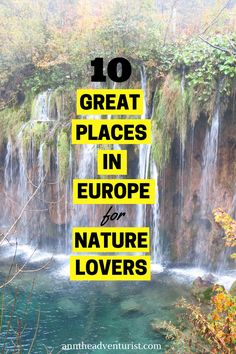 Read more about why you should visit these 10 places in Europe if you are a nature enthusiast.