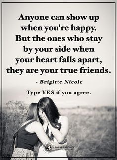 Friendship Quotes anyone can show up when you are happy but the ones who stay by your side when your heart falls apart, they are your true friends