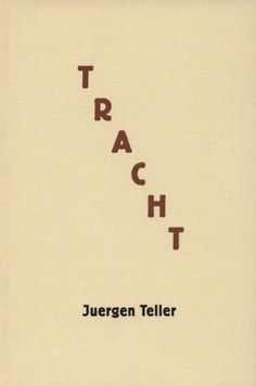 "Juergen Teller ""TRACHT""  Designed by Peter Miles"