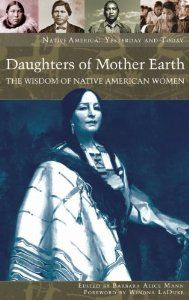 Daughters of Mother Earth The Wisdom of Native American Women (Native America Yesterday and Today)
