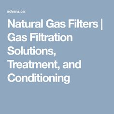 Natural Gas Filters | Gas Filtration Solutions, Treatment, and Conditioning #NaturalGasFilters #NaturalGAsFiltration