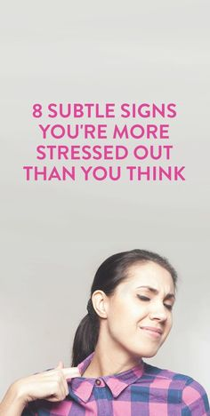 8 Subtle Signs You're More Stressed Out Than You Think