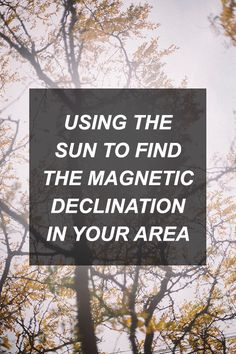 Using the Sun to Find the Magnetic Declination in Your Area | Survival Shelf | Survivalist &...