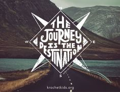 """""""The journey is the destination."""" We love this graphic from Krochet Kids! #wanderlust"""