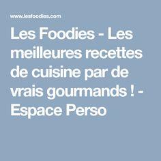 Les Foodies - Les meilleures recettes de cuisine par de vrais gourmands ! - Espace Perso