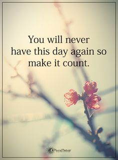 You will never have this day again so make it count. #powerofpositivity #positivewords #positivethinking #inspirationalquote #motivationalquotes #quotes #life #love
