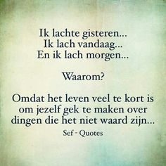 Wat er ook gebeurd we blijven lachen. Heart Quotes, Words Quotes, Love Quotes, Sayings, Confirmation Quotes, Sef Quotes, Dutch Words, Motivational Quotes, Inspirational Quotes