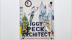 IGGY PECK, ARCHITECT by Andrea Beaty Read Aloud by Books Read Aloud For ...