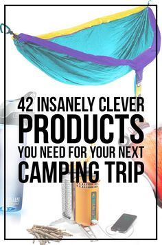 42 Insanely Clever Products You Need For Your Next Camping Trip. Daddy needs all this!