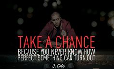 rapper, j cole, perfect, sayings, quotes, take, chance