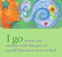 I go within and connect with that part of myself that knows how to heal. ~ Louise L. Hay