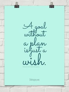 A goal without a plan is just a wish. by Antoine de Saint-Exupery #21596