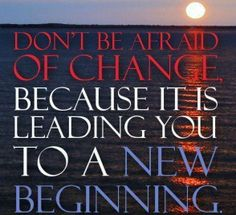don't be afraid to a new beginning
