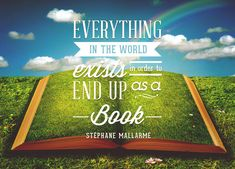 Everything in the world exists in order to end up as a book. - Stéphane Mallarmé