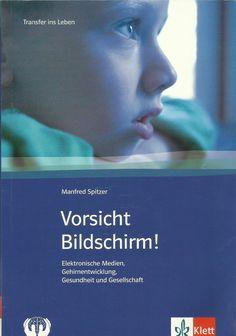 Vorsicht Bildschirm - Elektronische Medien Gehirnentwicklung Gesundheit Spitzer Movie Posters, Movies, Electronic Media, Brain, Monitor, Knowledge, Learning, Health, Films