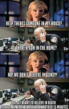 If you don't believe in guns, why call the police. Because even an atheist will pray with a gun to their head.