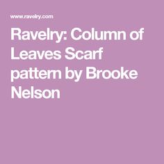 Ravelry: Column of Leaves Scarf pattern by Brooke Nelson