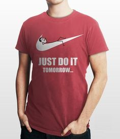 I'm usually good about not procrastinating, but even I must admit that there *are* moments where I wouldn't mind having this shirt.....
