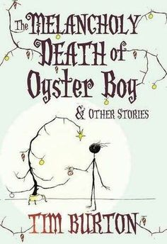 The Melancholy Death Of Oyster Boy & Other Stories (Tim Burton)