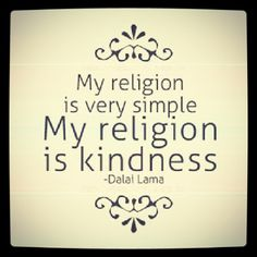 "My kind of religion!  Dalai Lama #quotes For us ""anti-religious"" people...here's one that works!!"