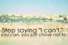 """you can.   """"I can do all things through Christ, who strengthens me."""""""