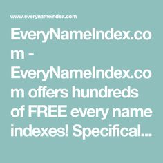 EveryNameIndex.com - EveryNameIndex.com offers hundreds of FREE every name indexes! Specifically compiled with family history researchers in mind, these indexes will help save valuable research time and easily locate your ancestors in those big old county histories.