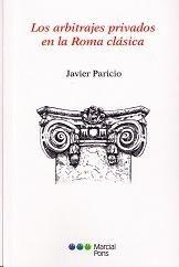 Los arbitrajes privados en la Roma clásica / Javier Paricio.       Marcial Pons, 2014