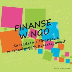 FINANSE W NGO. Zarządzanie finansowe w organizacjach pozarządowych. - A. Ciskowska - Szul, J. Pijanowska, A Szmy-Boguniewicz, K. Demitrewicz; Wrocław 2011