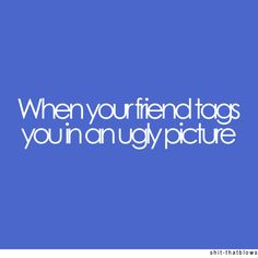 untag and pray no one sees... or thinks its you...