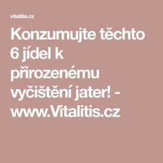 Konzumujte těchto 6 jídel k přirozenému vyčištění jater! - www.Vitalitis.cz Diet