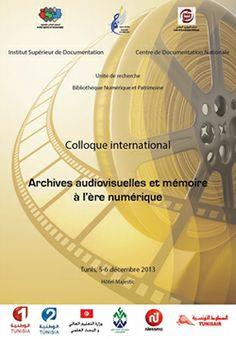 Colloque International à l'université de la Manouba - Institut Supérieur de Documentation de Tunis Archives audiovisuelles et mémoire à l'ère numérique  Tunis, 5-6 décembre 2013  Consultez le programme  http://www.isd.rnu.tn/fr/wp-content/uploads/files/prgcoll.pdf