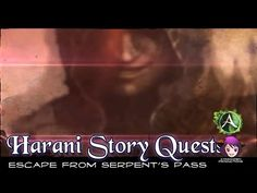 Harani Story Quests - Episode 07: Escape from Serpent's Pass