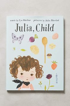 """Julia, Child"" book. Protagonists Julia and Simca are 2 friends who believe you can never use too much butter and that it's best to stay a child forever. Loosely inspired by the life of Julia Child, this playful, scrumptious tale for mini-gourmands celebrates the joy of eating, friendship and youth throughout the ages."