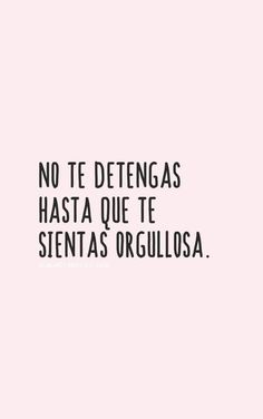 """""""No te detengas hasta que te sientas orgullosa""""▷ ⚡️𝕡𝕚𝕟𝕥𝕖𝕣𝕖𝕤𝕥 Words Quotes, Wise Words, Me Quotes, Sayings, Inspirational Phrases, Motivational Phrases, Positive Phrases, Positive Quotes, Quotes En Espanol"""