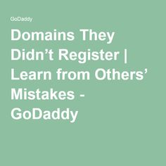 Domains They Didn't Register | Learn from Others' Mistakes - GoDaddy