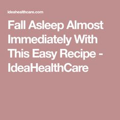 Fall Asleep Almost Immediately With This Easy Recipe - IdeaHealthCare