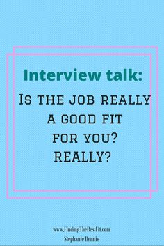You're excited about your interview.  It went well.  You think you got the job. You're jazzed.  Is the job a good fit for you? Really?  Have you evaluated it? Make sure before you accept the offer!