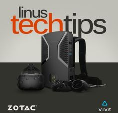 Linus Tech Tips - Win an HTC Vive & Zotac VR GO Backpack - http://sweepstakesden.com/linus-tech-tips-win-an-htc-vive-zotac-vr-go-backpack/