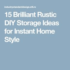 15 Brilliant Rustic DIY Storage Ideas for Instant Home Style