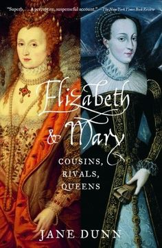 Elizabeth and Mary: Cousins, Rivals, Queens by Jane Dunn is fascinating and a great comparative work. I Love Books, Great Books, Books To Read, Big Books, Amazing Books, Laura Lee, Elisabeth I, Mary Queen Of Scots, Queen Elizabeth