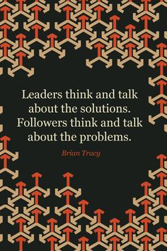 Leaders think and talk about the solutions ~ Quote by Brian Tracy Life Quotes Love, Work Quotes, Great Quotes, Quotes To Live By, Me Quotes, Motivational Quotes, Inspirational Quotes, Quotes Motivation, Motivation Inspiration