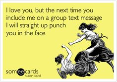 I love you, but the next time you include me on a group text message I will straight up punch you in the face. Sums up my feelings about group text. Group Text, Endometriosis Awareness, Endometriosis Quotes, Endometriosis Pain, Chronic Migraines, Chronic Illness, Chronic Pain, Mexican Problems, Into The West